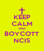 KEEP CALM AND BOYCOTT NCIS - Personalised Poster A4 size