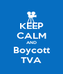 KEEP CALM AND Boycott TVA - Personalised Poster A4 size