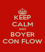 KEEP CALM AND BOYER CON FLOW - Personalised Poster A4 size