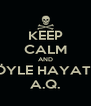 KEEP CALM AND BÖYLE HAYATIN A.Q. - Personalised Poster A4 size