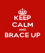 KEEP CALM AND BRACE UP  - Personalised Poster A4 size