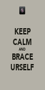 KEEP CALM AND BRACE URSELF - Personalised Poster A4 size