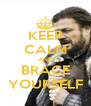 KEEP CALM AND BRACE YOURSELF - Personalised Poster A4 size