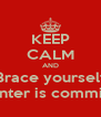 KEEP CALM AND Brace yourself Winter is comming - Personalised Poster A4 size