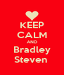 KEEP CALM AND Bradley Steven  - Personalised Poster A4 size