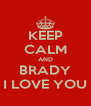 KEEP CALM AND BRADY I LOVE YOU - Personalised Poster A4 size