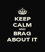 KEEP CALM AND BRAG ABOUT IT - Personalised Poster A4 size