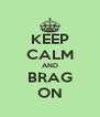 KEEP CALM AND BRAG ON - Personalised Poster A4 size