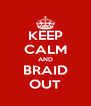 KEEP CALM AND BRAID OUT - Personalised Poster A4 size