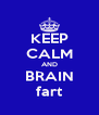 KEEP CALM AND BRAIN fart - Personalised Poster A4 size