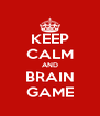 KEEP CALM AND BRAIN GAME - Personalised Poster A4 size