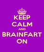 KEEP CALM AND BRAINFART ON - Personalised Poster A4 size