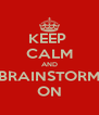 KEEP  CALM AND BRAINSTORM ON - Personalised Poster A4 size
