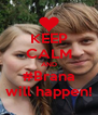 KEEP CALM AND #Brana will happen! - Personalised Poster A4 size