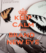 KEEP CALM AND BRAND  NEW EYE - Personalised Poster A4 size
