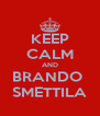 KEEP CALM AND BRANDO  SMETTILA - Personalised Poster A4 size