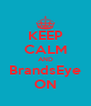 KEEP CALM AND BrandsEye ON - Personalised Poster A4 size