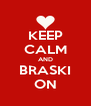 KEEP CALM AND BRASKI ON - Personalised Poster A4 size