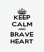 KEEP CALM AND BRAVE HEART - Personalised Poster A4 size