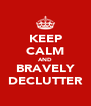KEEP CALM AND BRAVELY DECLUTTER - Personalised Poster A4 size