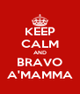 KEEP CALM AND BRAVO A'MAMMA - Personalised Poster A4 size