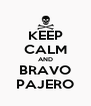 KEEP CALM AND BRAVO PAJERO - Personalised Poster A4 size