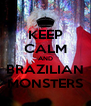 KEEP CALM AND BRAZILIAN MONSTERS - Personalised Poster A4 size