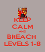 KEEP CALM AND BREACH  LEVELS 1-8 - Personalised Poster A4 size
