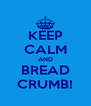 KEEP CALM AND BREAD CRUMB! - Personalised Poster A4 size