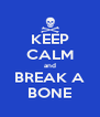 KEEP CALM and BREAK A BONE - Personalised Poster A4 size