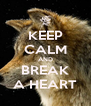 KEEP CALM AND BREAK A HEART - Personalised Poster A4 size