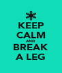 KEEP CALM AND BREAK A LEG - Personalised Poster A4 size