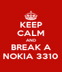 KEEP CALM AND BREAK A NOKIA 3310 - Personalised Poster A4 size