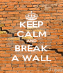 KEEP CALM AND BREAK A WALL - Personalised Poster A4 size