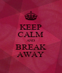 KEEP CALM AND BREAK AWAY - Personalised Poster A4 size
