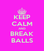 KEEP CALM AND BREAK BALLS - Personalised Poster A4 size