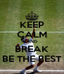 KEEP CALM AND BREAK BE THE BEST - Personalised Poster A4 size