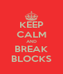 KEEP CALM AND BREAK BLOCKS - Personalised Poster A4 size