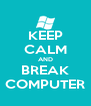 KEEP CALM AND BREAK COMPUTER - Personalised Poster A4 size