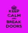 KEEP CALM AND BREAK DOORS - Personalised Poster A4 size