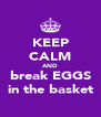 KEEP CALM AND break EGGS in the basket - Personalised Poster A4 size