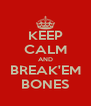 KEEP CALM AND BREAK'EM BONES - Personalised Poster A4 size