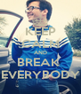 KEEP CALM AND BREAK  EVERYBODY - Personalised Poster A4 size