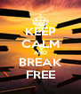 KEEP CALM AND BREAK FREE - Personalised Poster A4 size