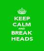 KEEP CALM AND BREAK HEADS - Personalised Poster A4 size
