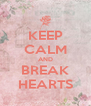 KEEP CALM AND BREAK HEARTS - Personalised Poster A4 size