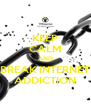 KEEP CALM AND BREAK INTERNET ADDICTION - Personalised Poster A4 size