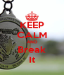 KEEP CALM AND Break It - Personalised Poster A4 size