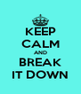 KEEP CALM AND BREAK IT DOWN - Personalised Poster A4 size
