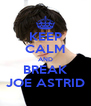 KEEP CALM AND BREAK JOE ASTRID - Personalised Poster A4 size